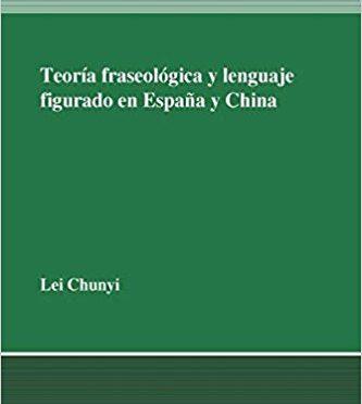 Teoría fraseológica y lenguaje figurado en España y en China (Granada Lingvistica) di Lei Chunyi